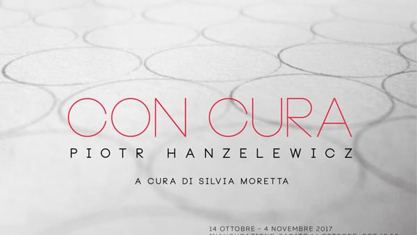 "Piotr Hanzelewicz espone ""Con cura"" al16 Civico"