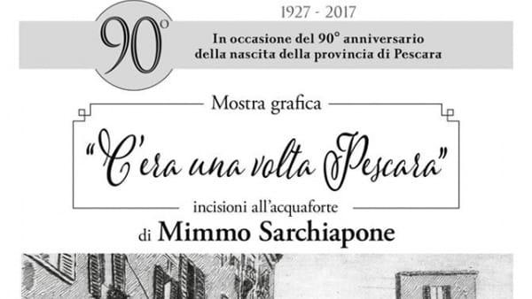 """""""C'era una volta Pescara"""", le incisioni di Sarchiapone alla Fondazione Pescarabruzzo"""